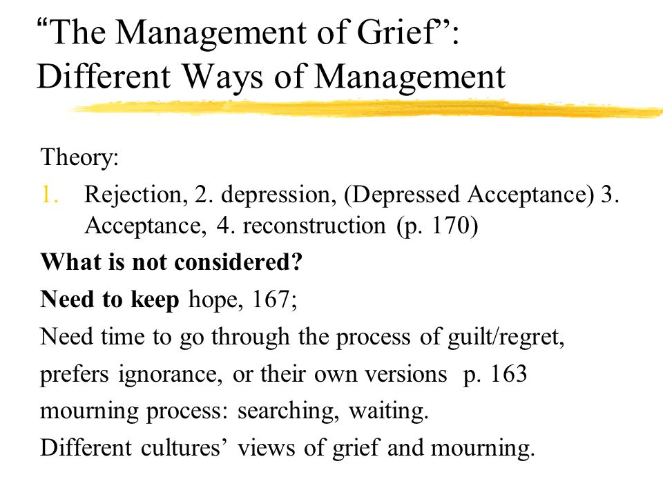 The Management of Grief : Different Ways of Management Theory: 1.Rejection, 2.