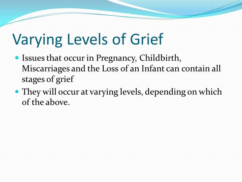 Death of a Newborn This loss is perhaps the most difficult of all losses discussed thus far.