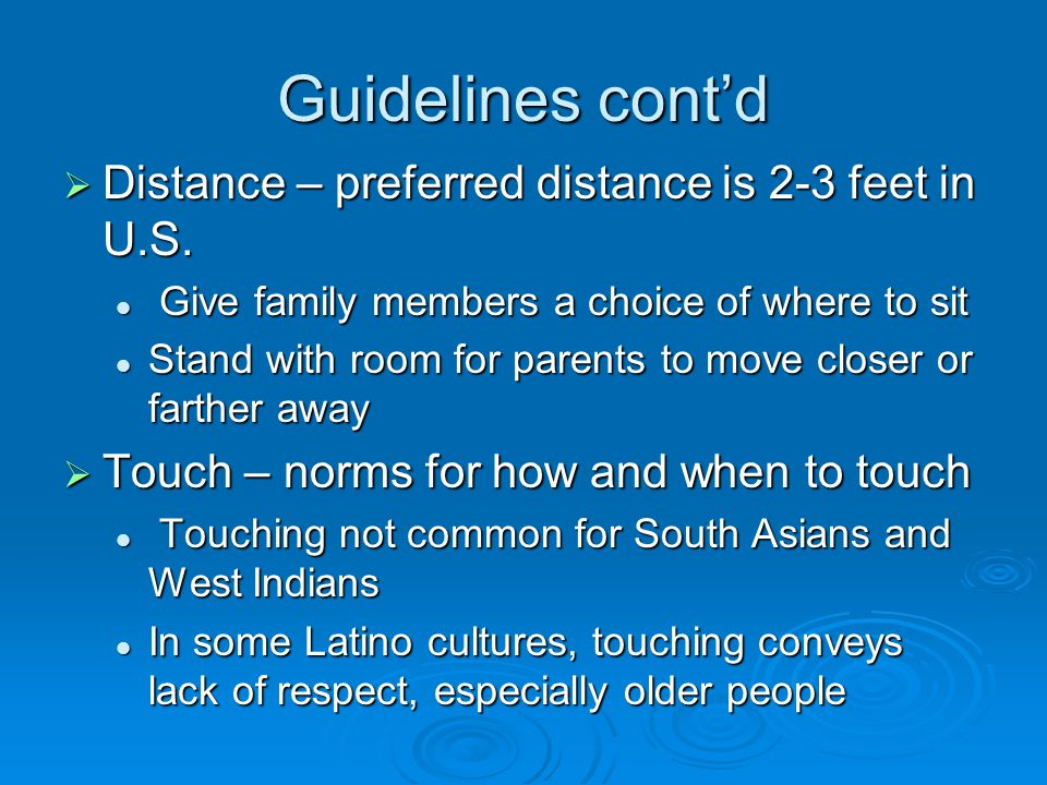 Guidelines cont'd  Distance – preferred distance is 2-3 feet in U.S.