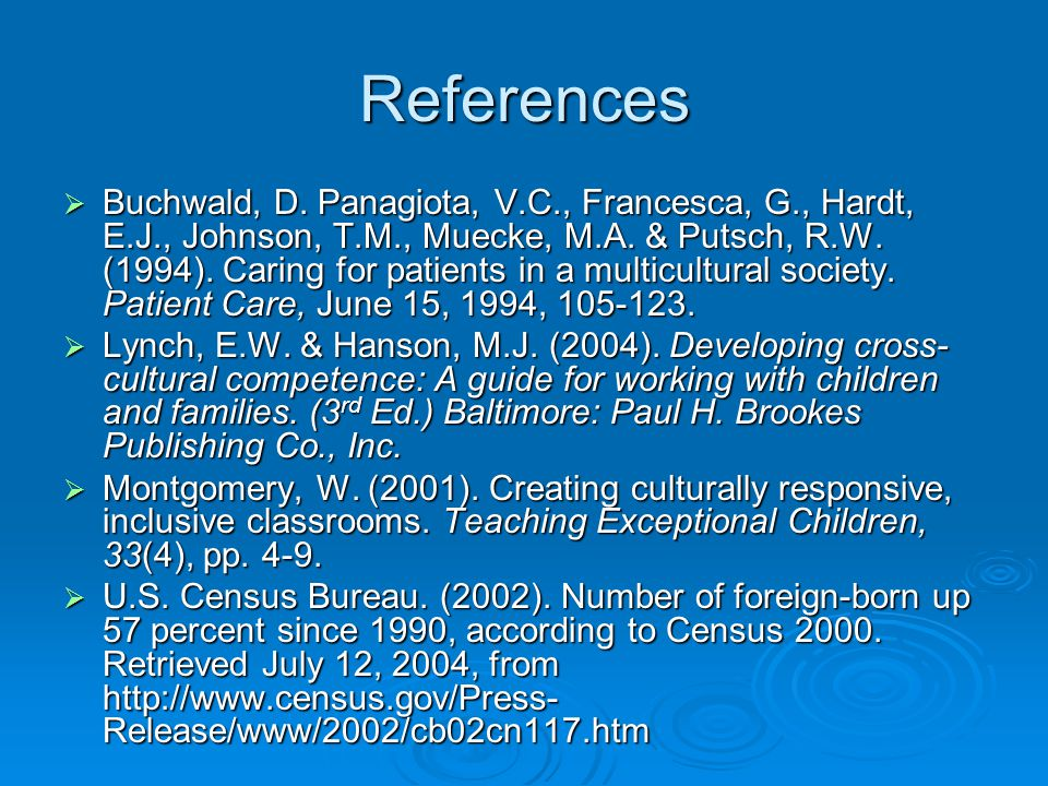 References  Buchwald, D. Panagiota, V.C., Francesca, G., Hardt, E.J., Johnson, T.M., Muecke, M.A. & Putsch, R.W. (1994). Caring for patients in a mul