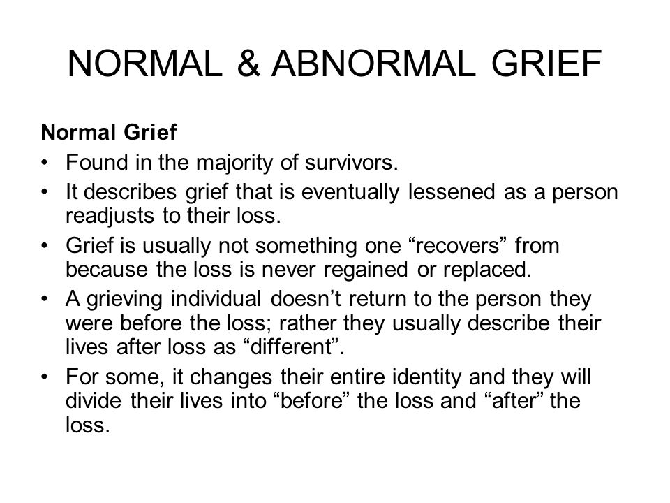 NORMAL & ABNORMAL GRIEF Normal Grief Found in the majority of survivors.