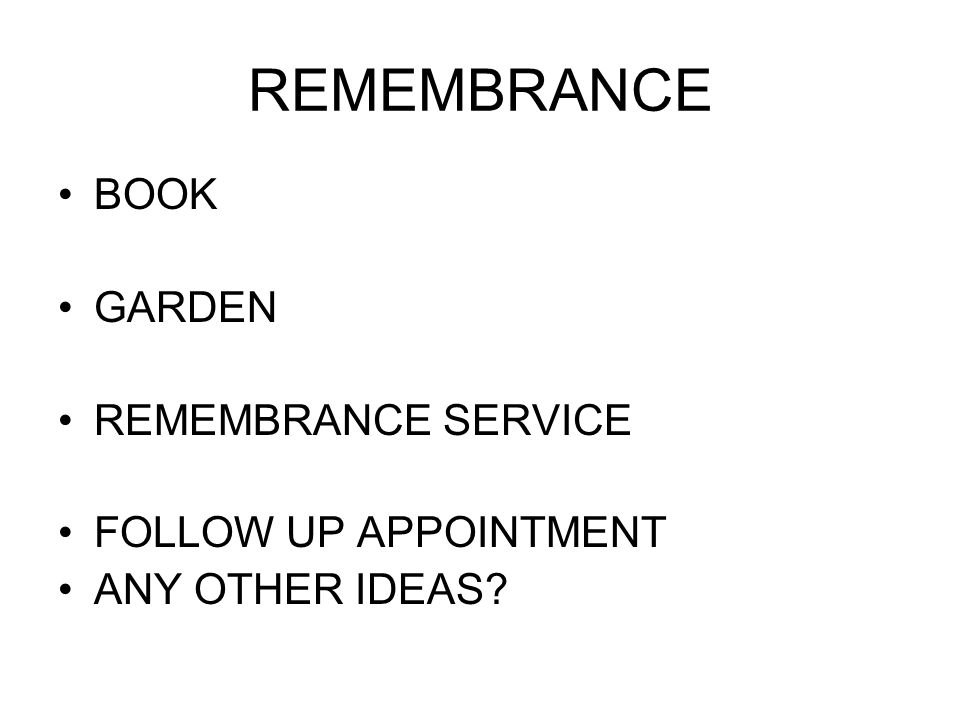 REMEMBRANCE BOOK GARDEN REMEMBRANCE SERVICE FOLLOW UP APPOINTMENT ANY OTHER IDEAS?