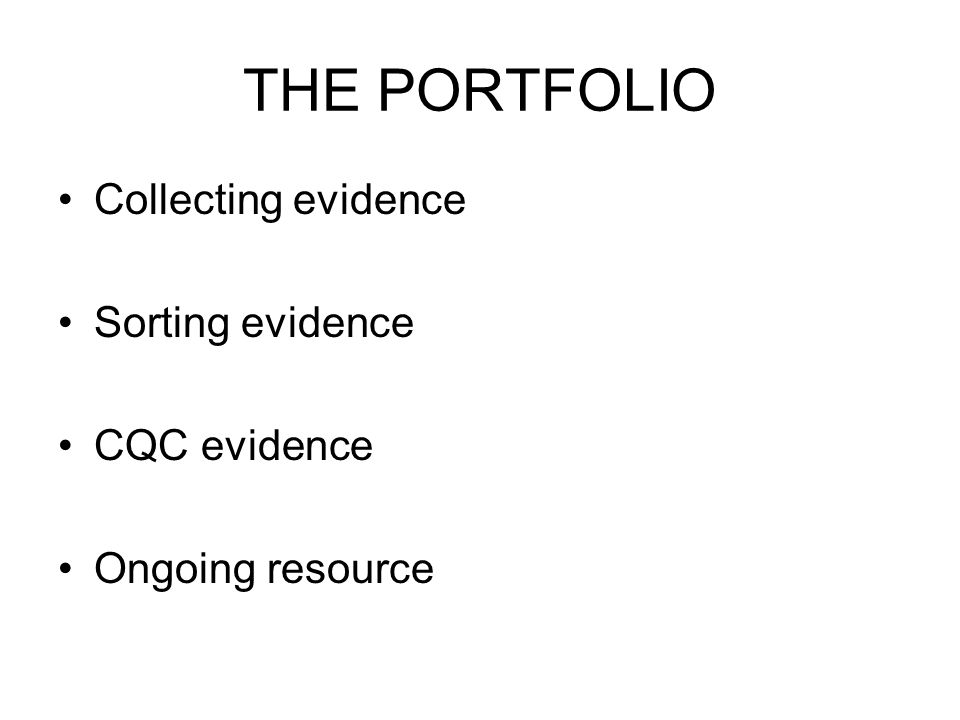 THE PORTFOLIO Collecting evidence Sorting evidence CQC evidence Ongoing resource