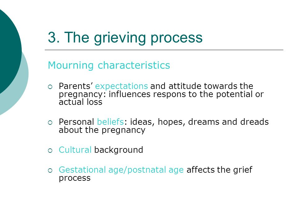3. The grieving process Mourning characteristics  Parents' expectations and attitude towards the pregnancy: influences respons to the potential or ac
