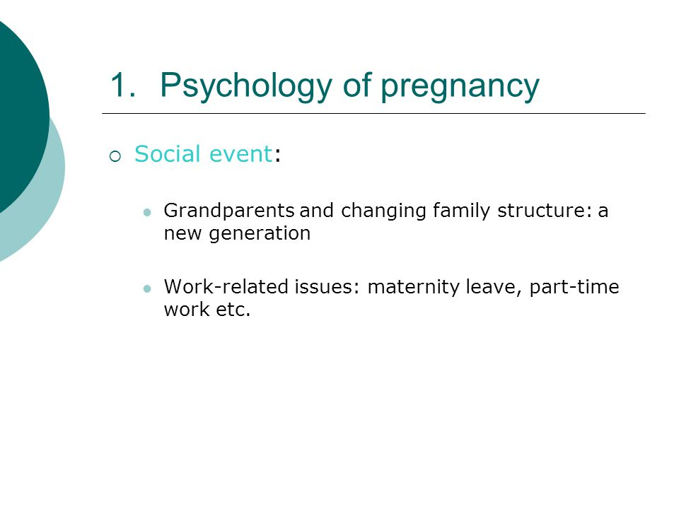 1.Psychology of pregnancy  Social event: Grandparents and changing family structure: a new generation Work-related issues: maternity leave, part-time work etc.