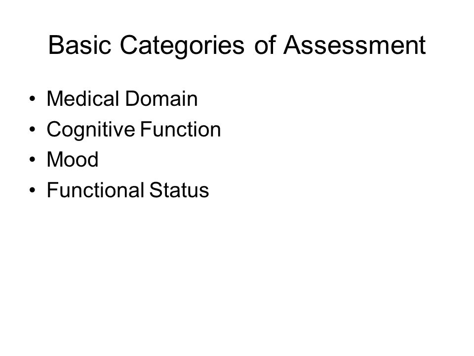 Basic Categories of Assessment Medical Domain Cognitive Function Mood Functional Status