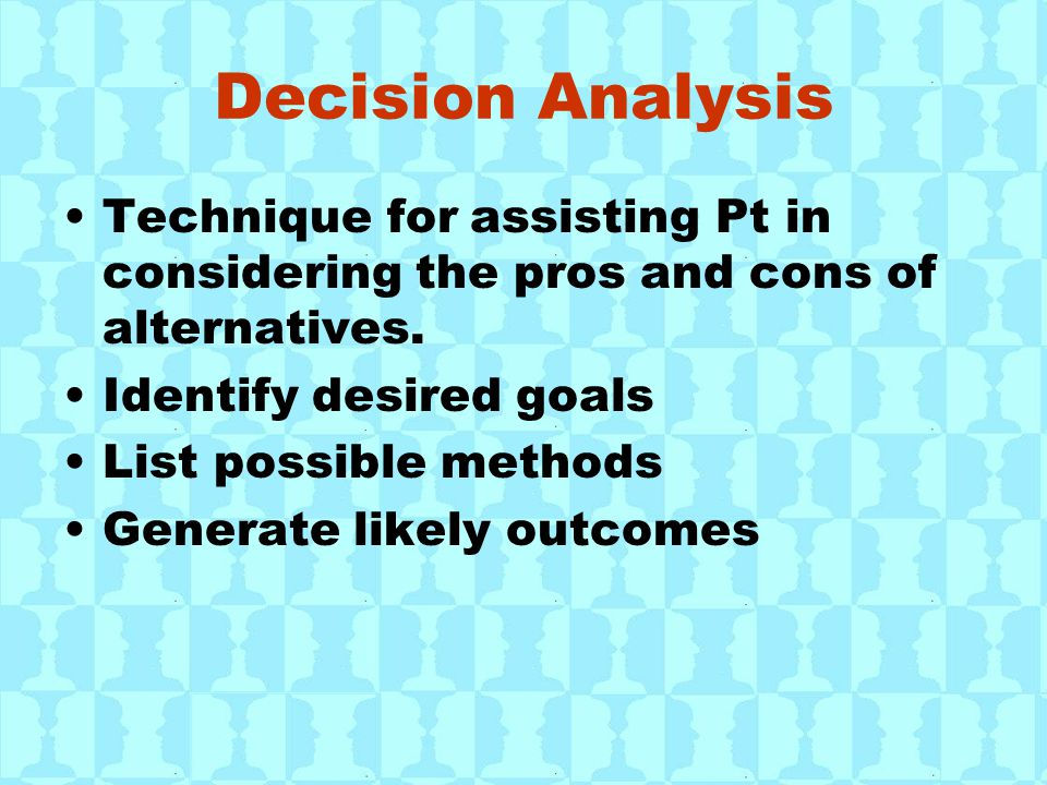 Decision Analysis Technique for assisting Pt in considering the pros and cons of alternatives.