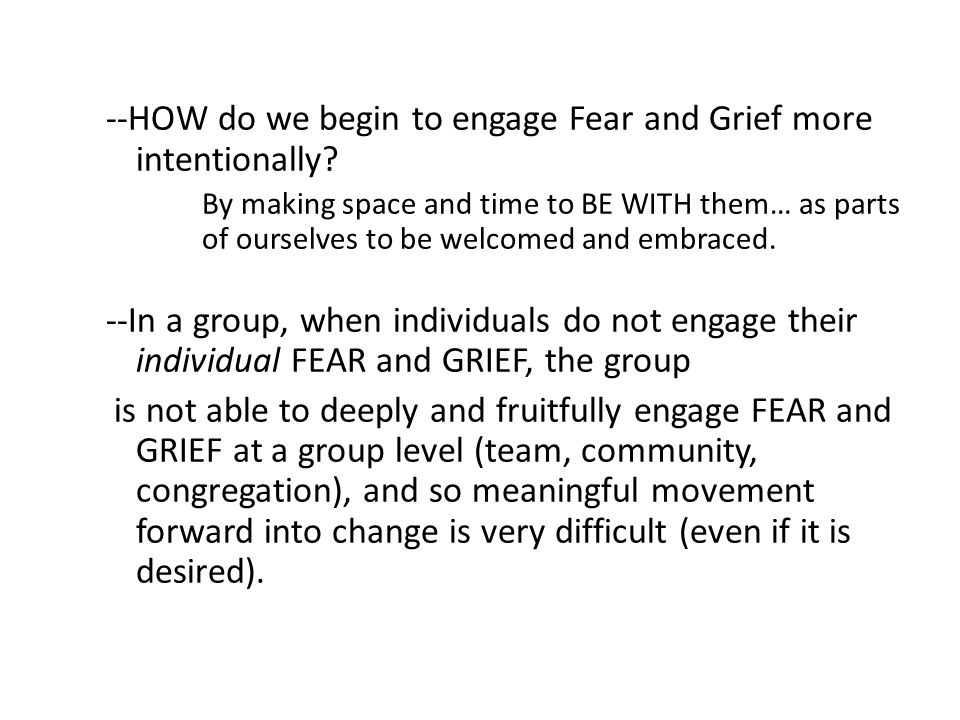 --HOW do we begin to engage Fear and Grief more intentionally.