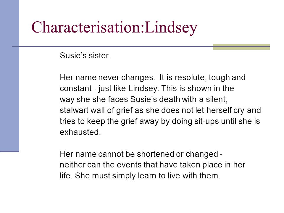 Characterisation:Lindsey Susie's sister. Her name never changes.