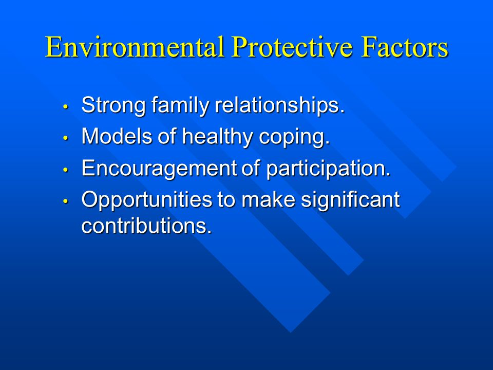 Environmental Protective Factors Strong family relationships.