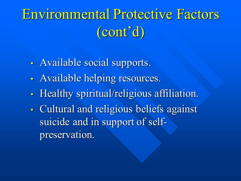 Environmental Protective Factors (cont'd) Available social supports.
