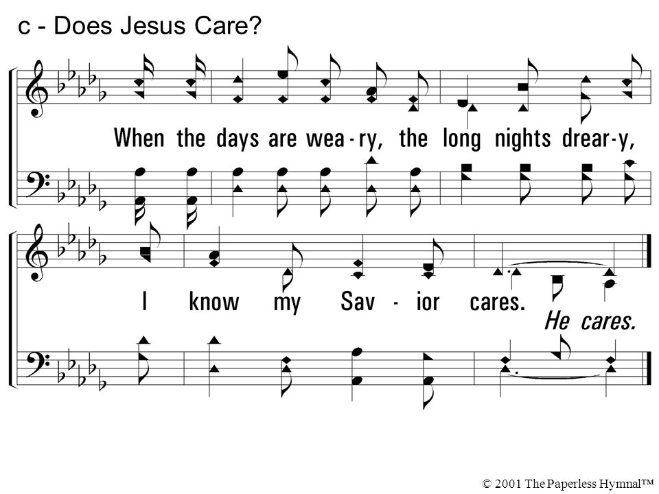 c - Does Jesus Care? © 2001 The Paperless Hymnal™