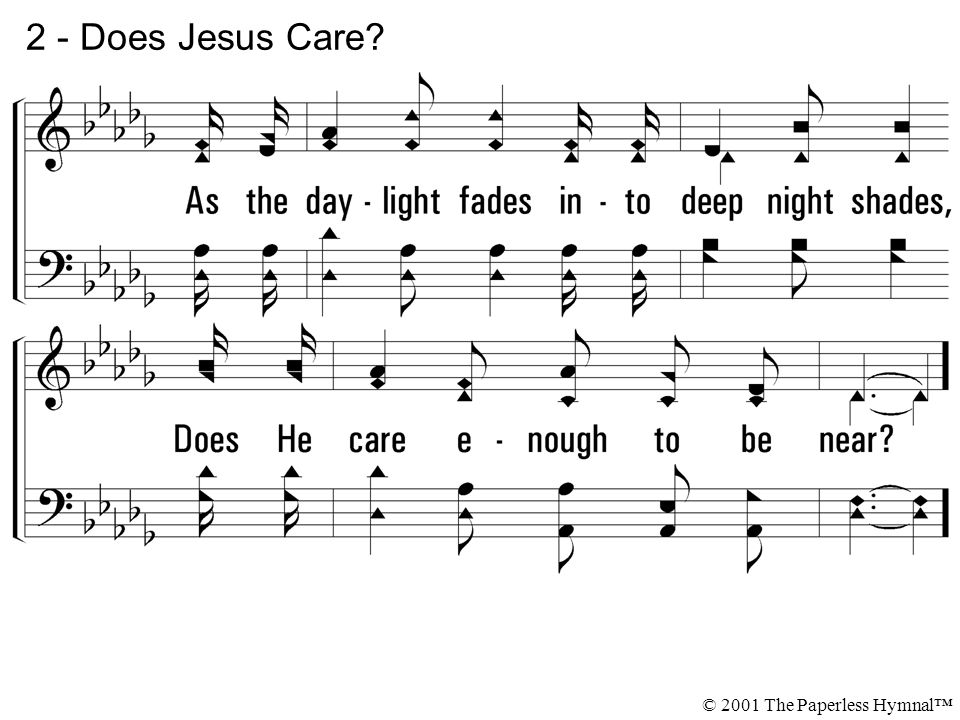 2 - Does Jesus Care © 2001 The Paperless Hymnal™