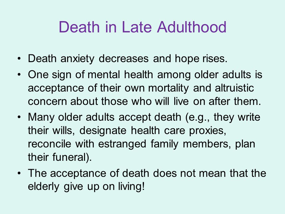 Death in Late Adulthood Death anxiety decreases and hope rises.