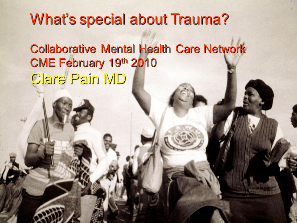 Trauma is the failure to process a serious and severe experience – goals of treatment: the ability to create symbolic representations of terrifying experiences promotes the taming of terror and desomatization of traumatic memories. (Van der Kolk 1994) Making sense notPromote mentalizing not discovering a secret, or elucidating a symptom to thinkto be able to think about what happened – make sense of it with the help of another/s - figure out what it means and what if anything needs to be done – reestablish a continuous me or autobiographical competence.