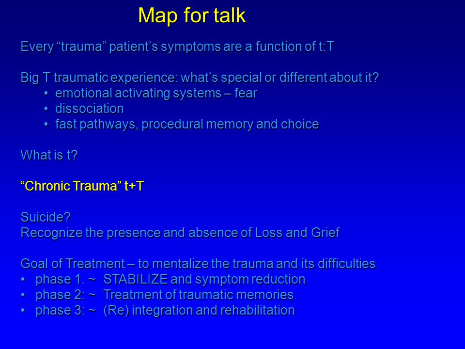 "Every ""trauma"" patient's symptoms are a function of t:T Big T traumatic experience: what's special or different about it? emotional activating systems"