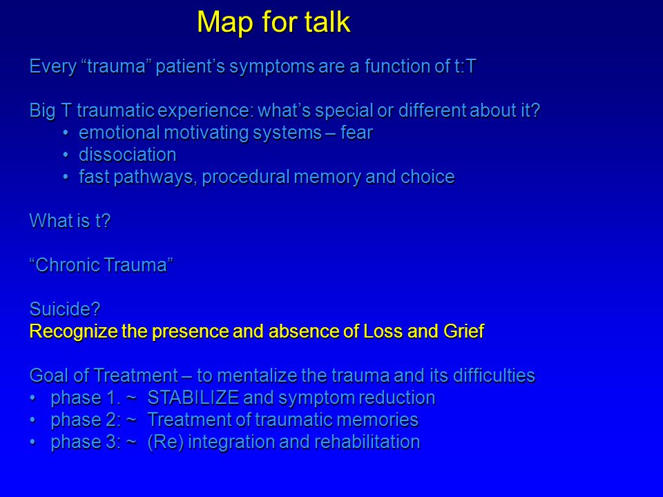 Every trauma patient's symptoms are a function of t:T Big T traumatic experience: what's special or different about it.