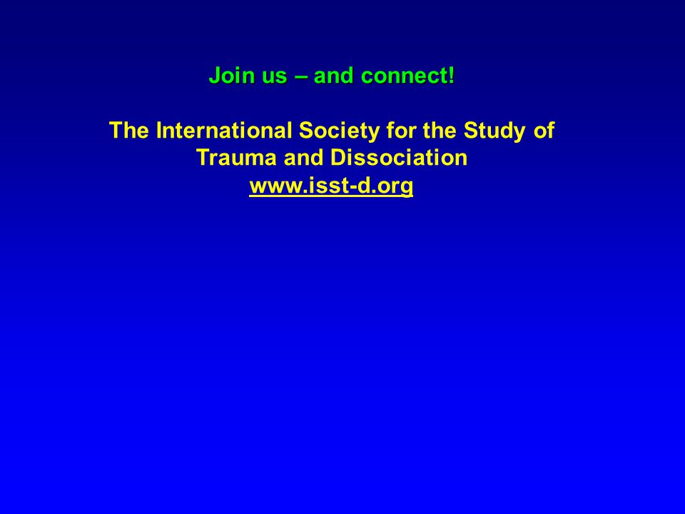 Join us – and connect! The International Society for the Study of Trauma and Dissociation www.isst-d.org