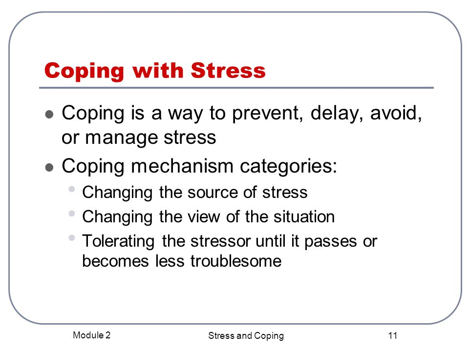 Module 2 Stress and Coping 10 Reorientation Phase Approximately six months after a distressing event and continuing Heightened stress reactions are substantially reduced Grief reaction may not be resolved but is accepted Most reactions will diminish gradually Assessing ongoing needs is important
