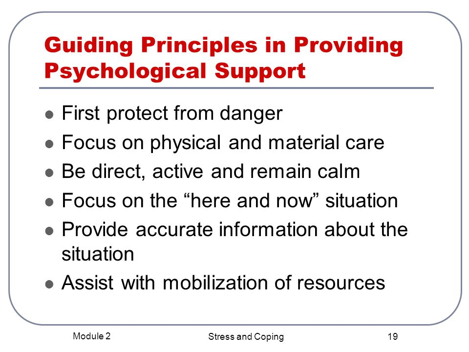 Module 2 Stress and Coping 18 Emotional Numbness or Extreme Agitation Immediate attention is needed Possible referral for professional care When referring: Inform the person of your intention Recognize that the referral may cause a negative reaction