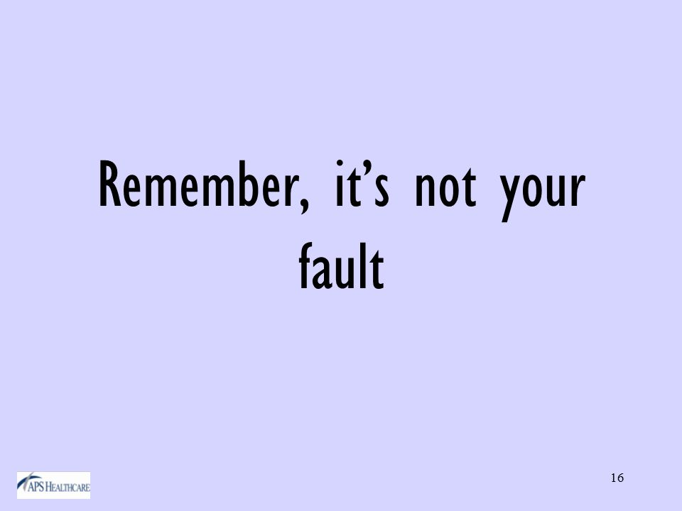 16 Remember, it's not your fault