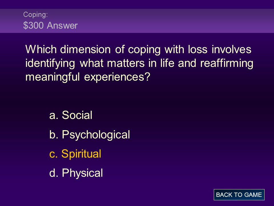 Coping: $300 Answer Which dimension of coping with loss involves identifying what matters in life and reaffirming meaningful experiences.
