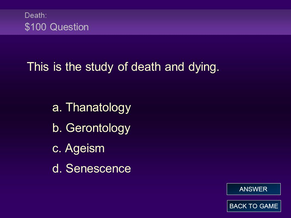 Death: $100 Question This is the study of death and dying.
