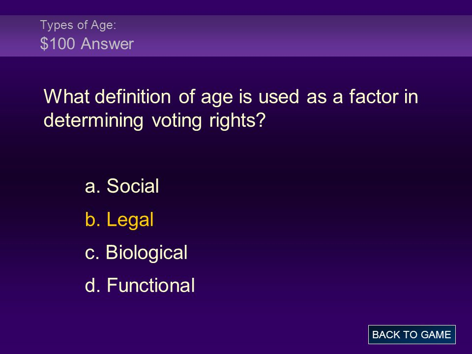 Types of Age: $100 Answer What definition of age is used as a factor in determining voting rights.