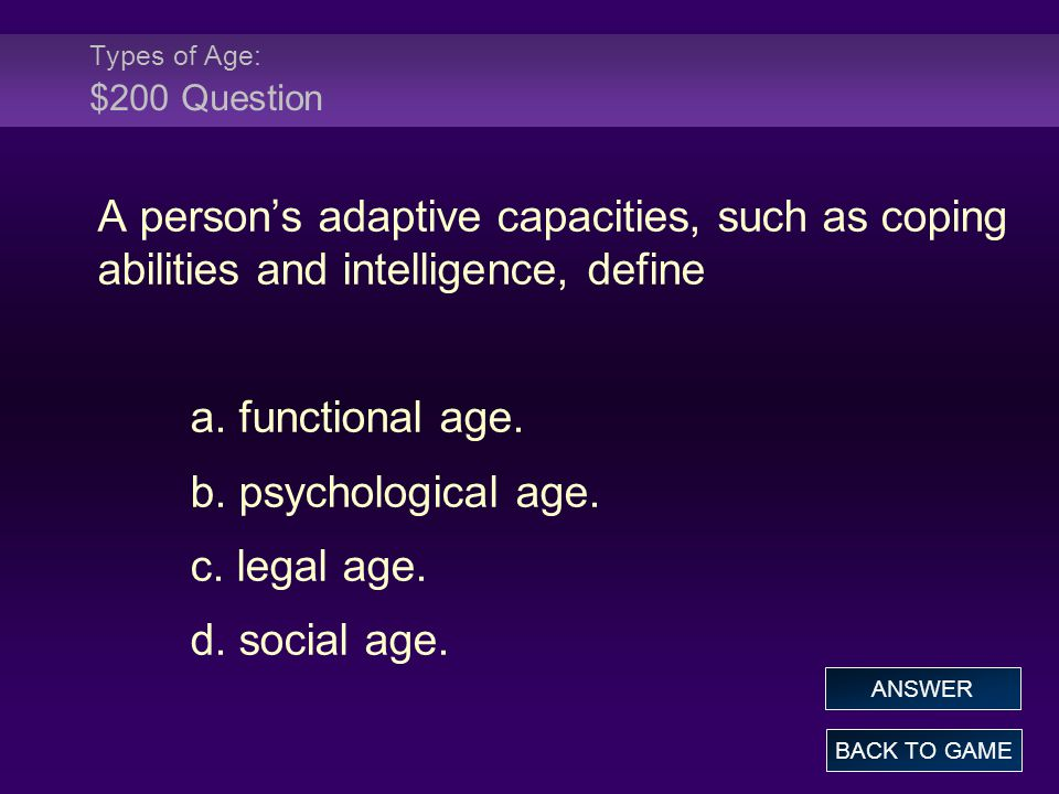 Types of Age: $200 Question A person's adaptive capacities, such as coping abilities and intelligence, define a.