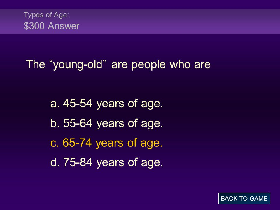 Types of Age: $300 Answer The young-old are people who are a.