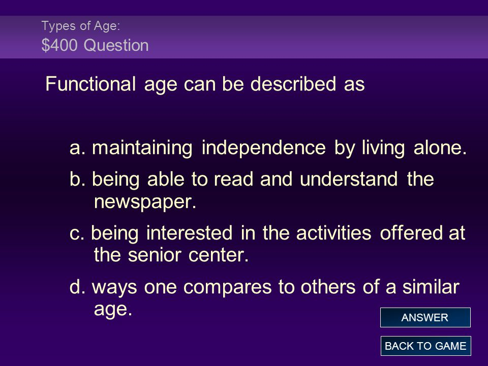 Types of Age: $400 Question Functional age can be described as a.