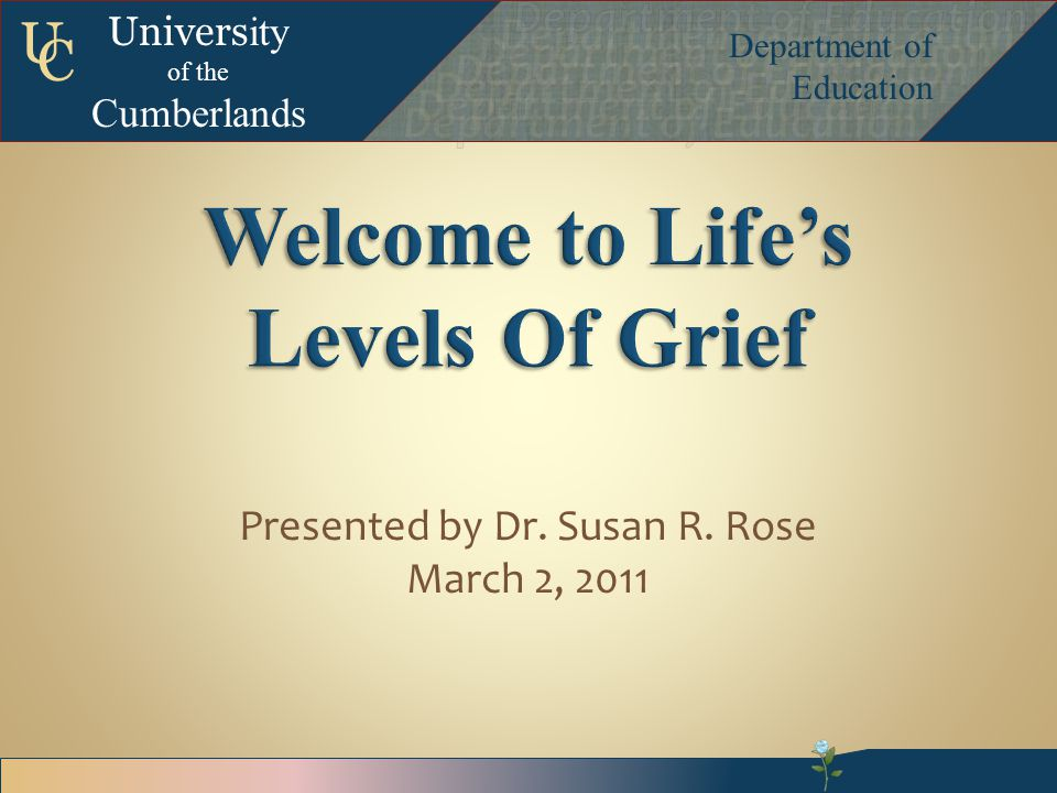 Univers ity of the Cumberlands Department of Education U C Grief No one ever told me that grief felt so like fear.