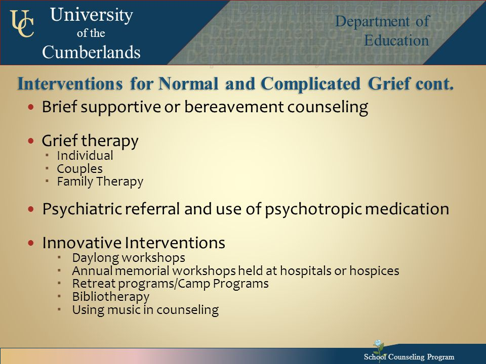 Univers ity of the Cumberlands Department of Education U C Interventions for Normal and Complicated Grief cont.