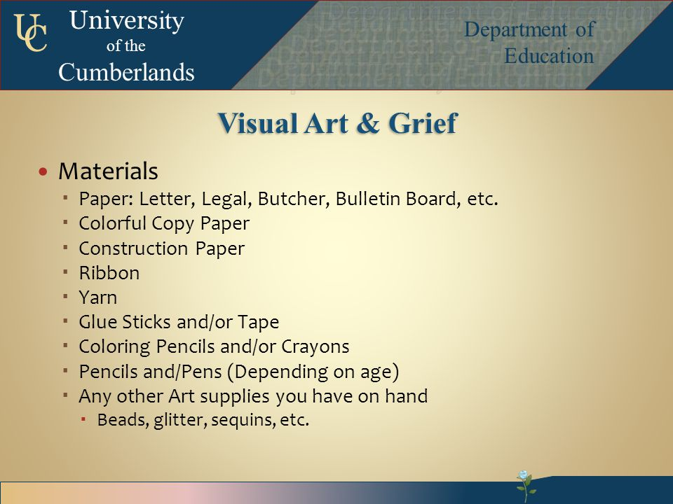 Univers ity of the Cumberlands Department of Education U C Visual Art & Grief Materials  Paper: Letter, Legal, Butcher, Bulletin Board, etc.