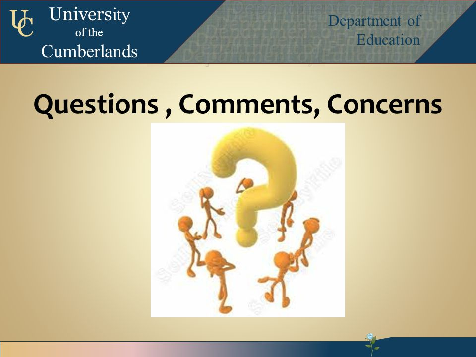 Univers ity of the Cumberlands Department of Education U C Questions, Comments, Concerns