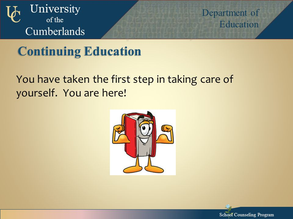 Univers ity of the Cumberlands Department of Education U C Continuing Education You have taken the first step in taking care of yourself.