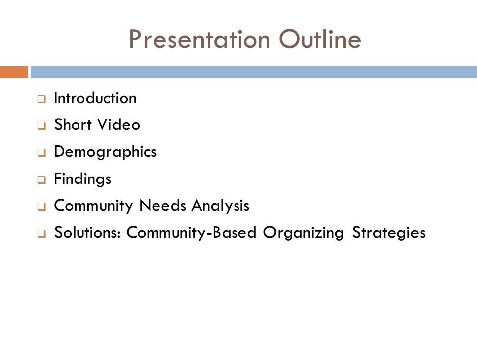 Presentation Outline  Introduction  Short Video  Demographics  Findings  Community Needs Analysis  Solutions: Community-Based Organizing Strategies
