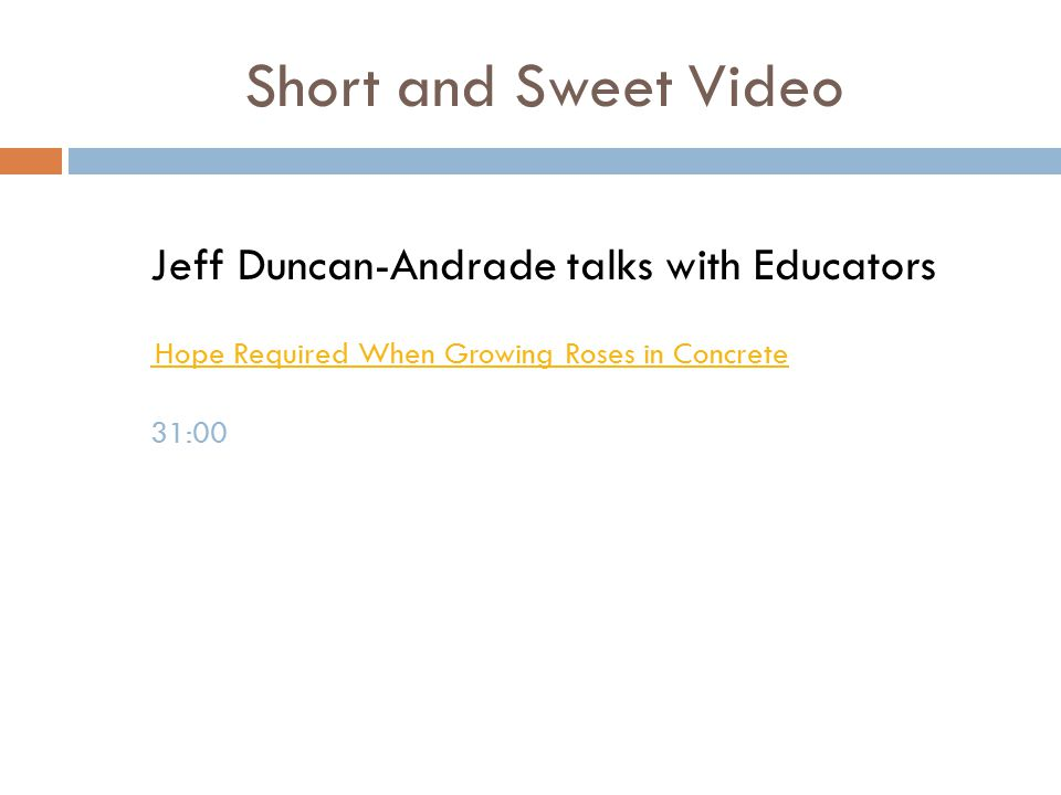 Short and Sweet Video Jeff Duncan-Andrade talks with Educators Hope Required When Growing Roses in Concrete 31:00