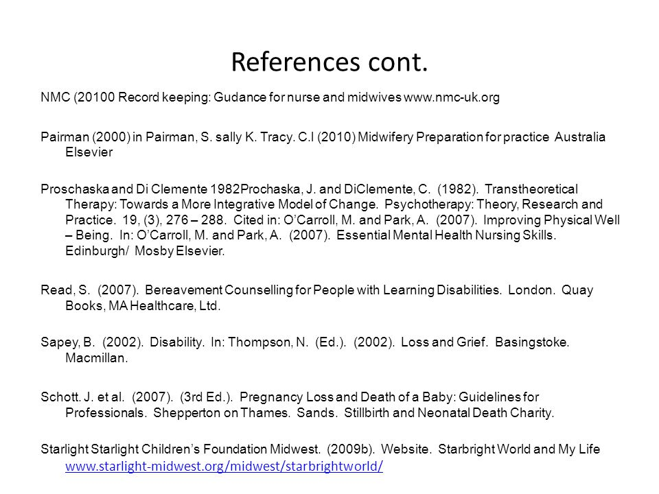 References cont. NMC (20100 Record keeping: Gudance for nurse and midwives www.nmc-uk.org Pairman (2000) in Pairman, S. sally K. Tracy. C.l (2010) Mid