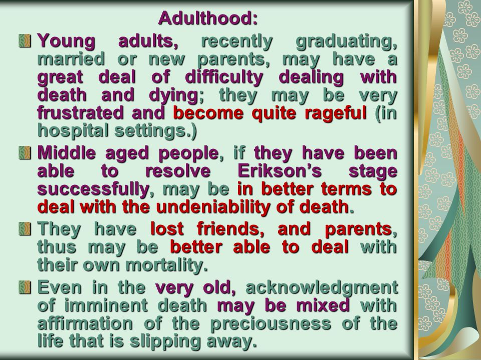 Adolescents This age group is beginning to think more abstractly and more like an adult. They may act as if they do not want help, do not want to talk