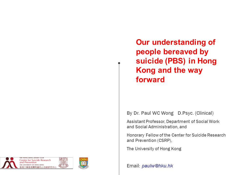 Our understanding of people bereaved by suicide (PBS) in Hong Kong and the way forward By Dr.
