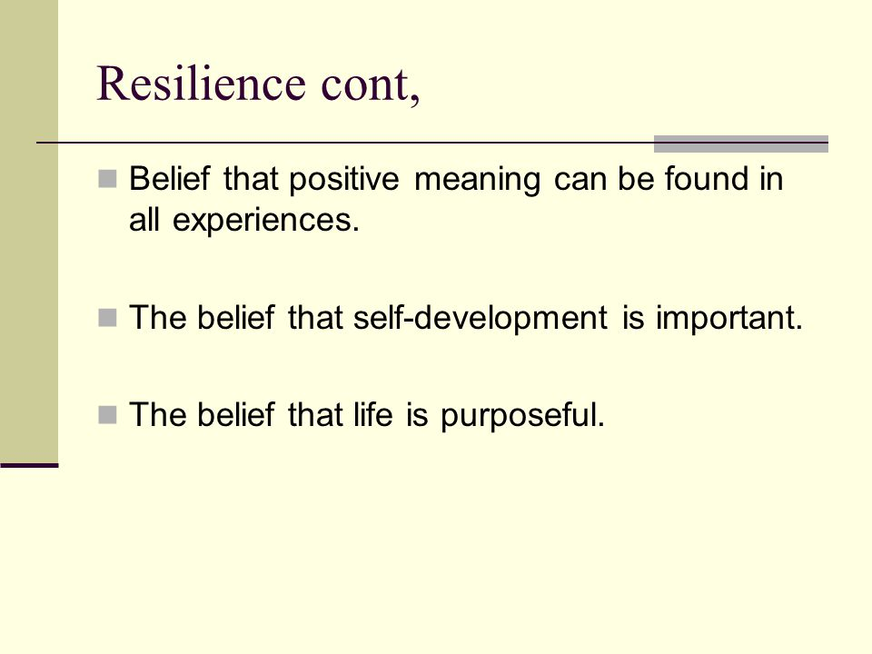 Resilience cont, Belief that positive meaning can be found in all experiences.