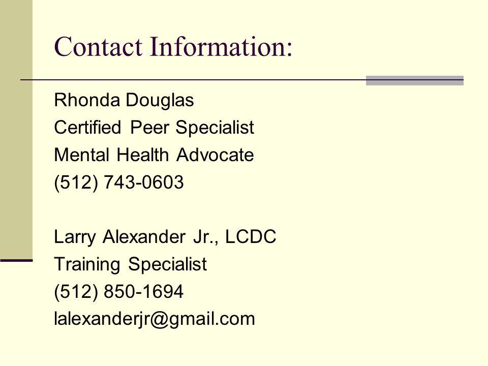 Contact Information: Rhonda Douglas Certified Peer Specialist Mental Health Advocate (512) 743-0603 Larry Alexander Jr., LCDC Training Specialist (512) 850-1694 lalexanderjr@gmail.com