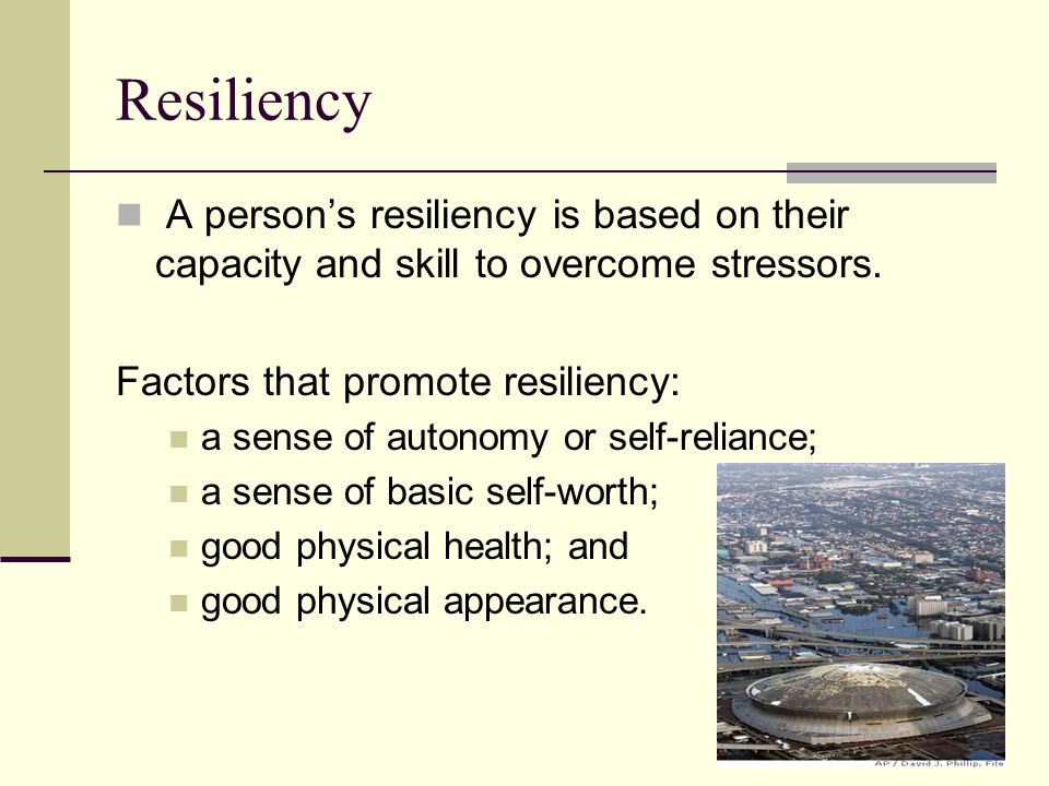 Resiliency A person's resiliency is based on their capacity and skill to overcome stressors.