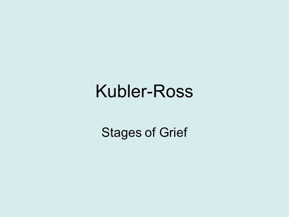 Kubler-Ross Stages of Grief