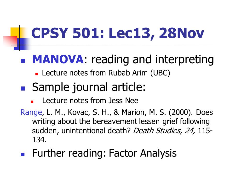 CPSY 501: Lec13, 28Nov MANOVA: reading and interpreting Lecture notes from Rubab Arim (UBC) Sample journal article: Lecture notes from Jess Nee Range, L.