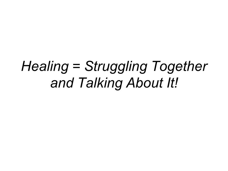 Healing = Struggling Together and Talking About It!