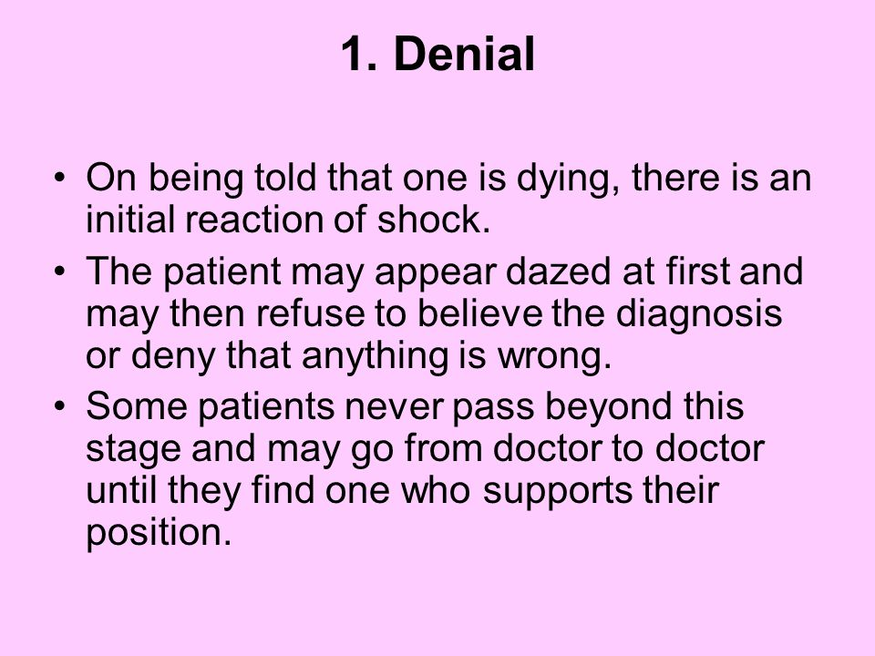 1.Denial On being told that one is dying, there is an initial reaction of shock.