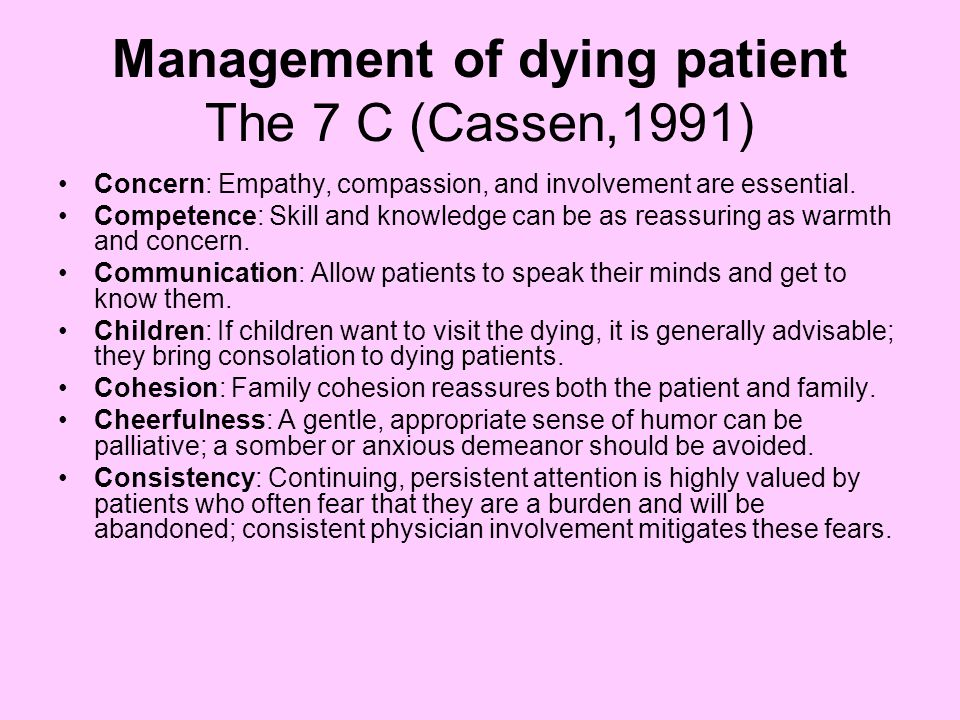 Management of dying patient The 7 C (Cassen,1991) Concern: Empathy, compassion, and involvement are essential.