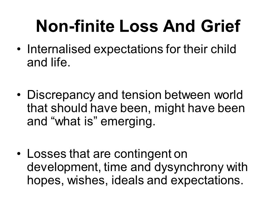Non-finite Loss And Grief Internalised expectations for their child and life.
